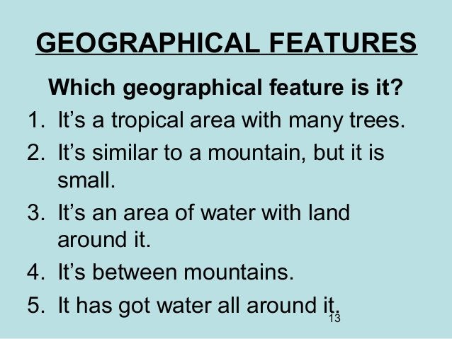 13 GEOGRAPHICAL FEATURES Which geographical feature is it? 1. It's a tropical area with many trees. 2. It's similar to a m...