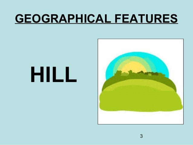 3 GEOGRAPHICAL FEATURES HILL