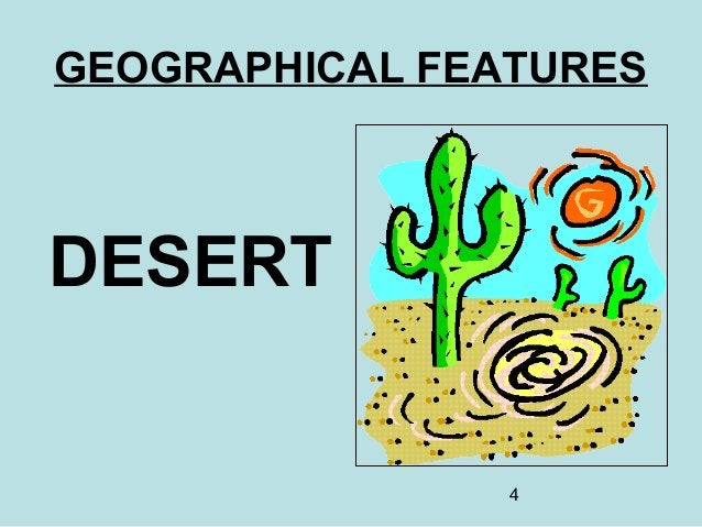 4 GEOGRAPHICAL FEATURES DESERT