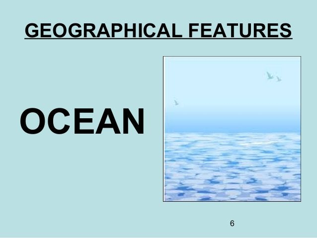 6 GEOGRAPHICAL FEATURES OCEAN