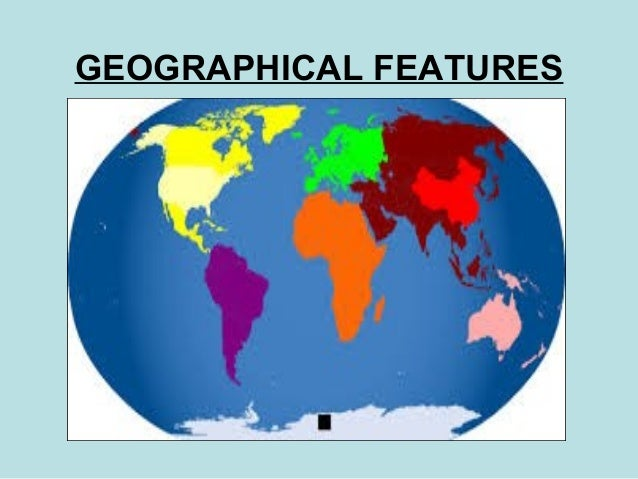 GEOGRAPHICAL FEATURES