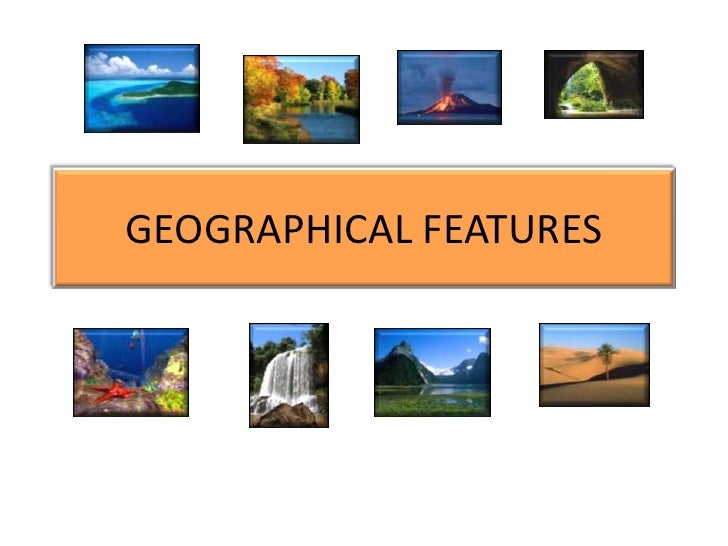GEOGRAPHICAL FEATURES<br />