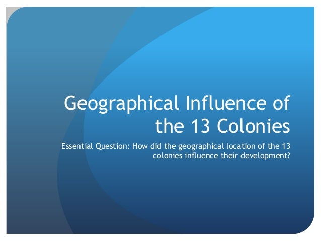 the influence of geography on colonial development The influence of geography on american history geography was the primary factor in shaping the development of the british colonies in geography influences.