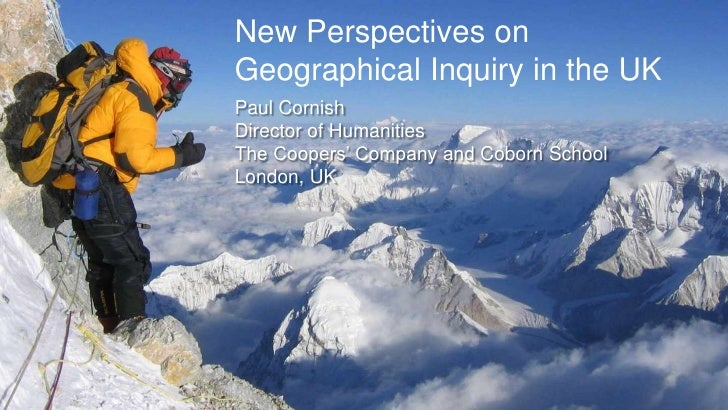 "New Perspectives onGeographical Inquiry in the UKPaul CornishDirector of HumanitiesThe Coopers"" Company and Coborn SchoolL..."