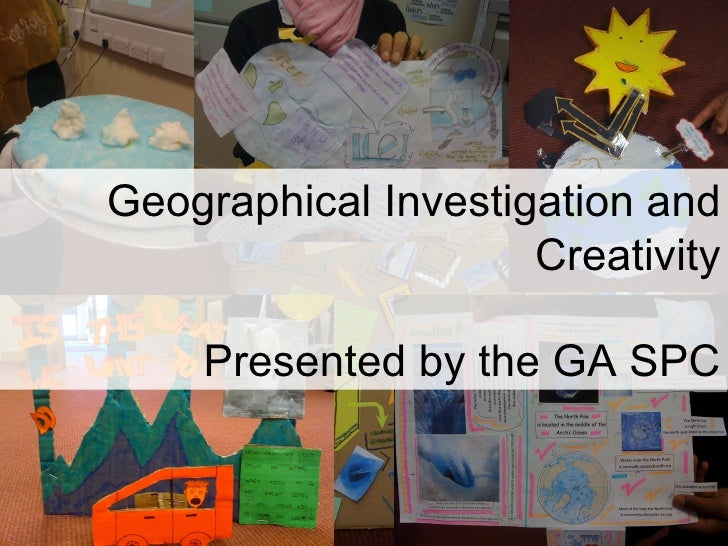 Geographical Investigation and Creativity Presented by the GA SPC