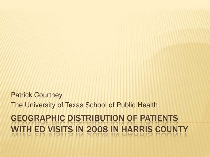Geographic distribution of patients with ed visits in 2008 in harris county<br />Patrick Courtney<br />The University of T...