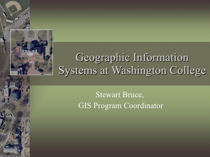 Geographic Information Systems at Washington College Stewart Bruce,  GIS Program Coordinator