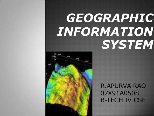 GEOGRAPHICINFORMATION     SYSTEM    R.APURVA RAO    07X91A0508    B-TECH IV CSE