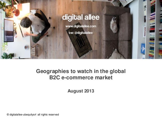 digital allee www.digitalallee.com tw: @digitalallee Geographies to watch in the global B2C e-commerce market August 2013 ...