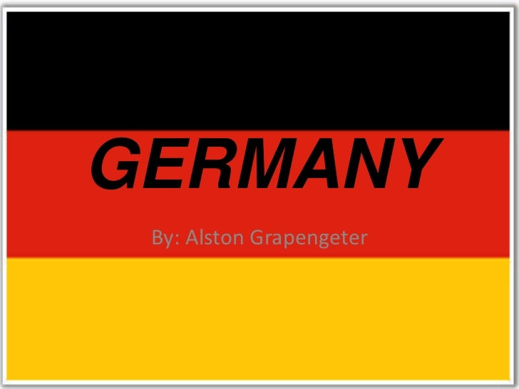 GERMANY By: Alston Grapengeter