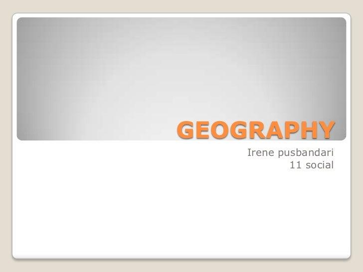 GEOGRAPHY    Irene pusbandari            11 social