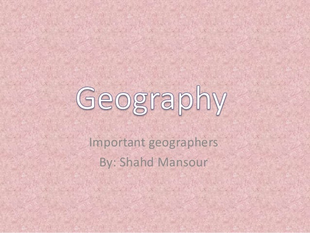 Important geographers By: Shahd Mansour