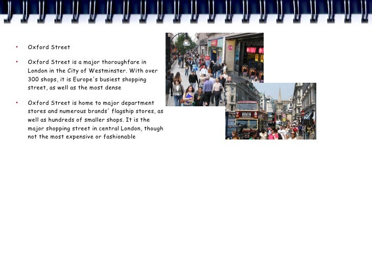 ●     Oxford Street  ●     Oxford Street is a major thoroughfare in     London in the City of Westminster. With over     3...