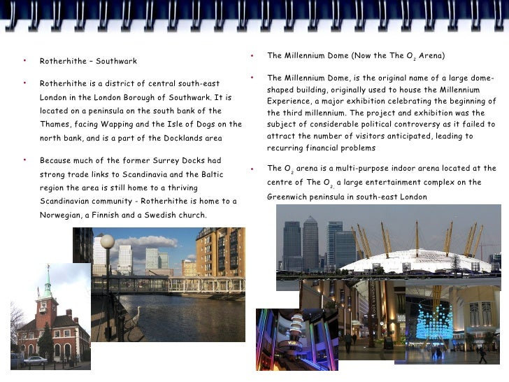 ●   The Millennium Dome (Now the The O2 Arena)      Rotherhithe – Southwark                                              ...
