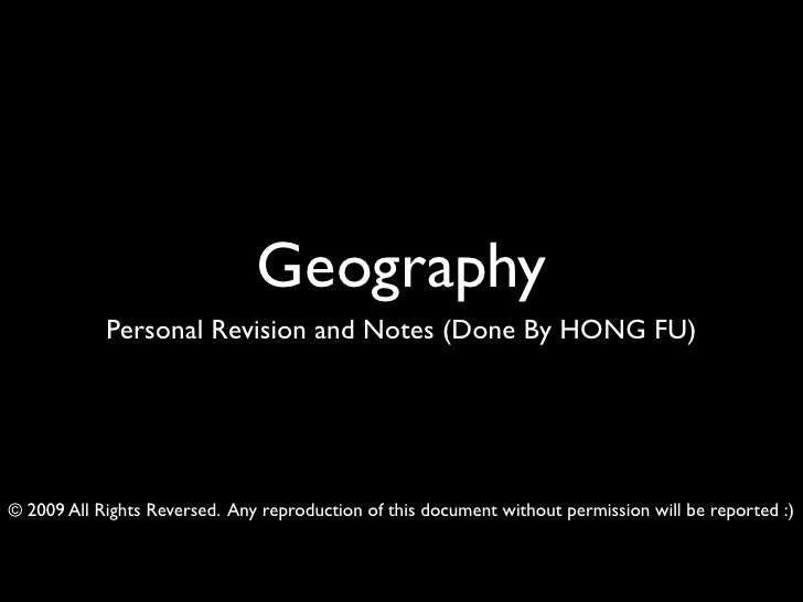 Geography             Personal Revision and Notes (Done By HONG FU)     © 2009 All Rights Reversed. Any reproduction of th...