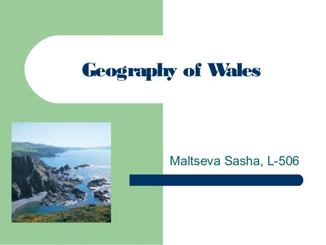 Geography of W ales  Maltseva Sasha, L-506