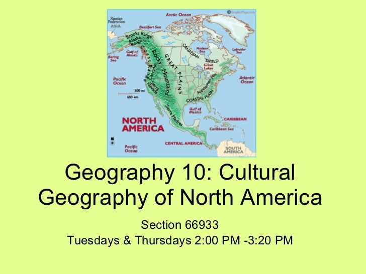 Geography 10: Cultural Geography of North America Section 66933 Tuesdays & Thursdays 2:00 PM -3:20 PM