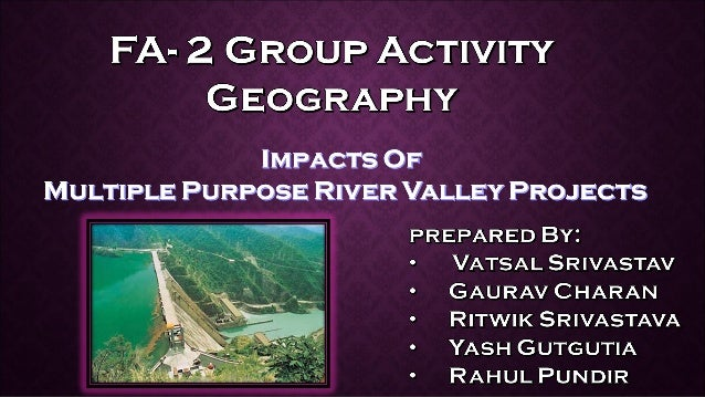 The pros are demonstrated in the following possible benefits and uses of the multi-purpose river valley projects:  provid...