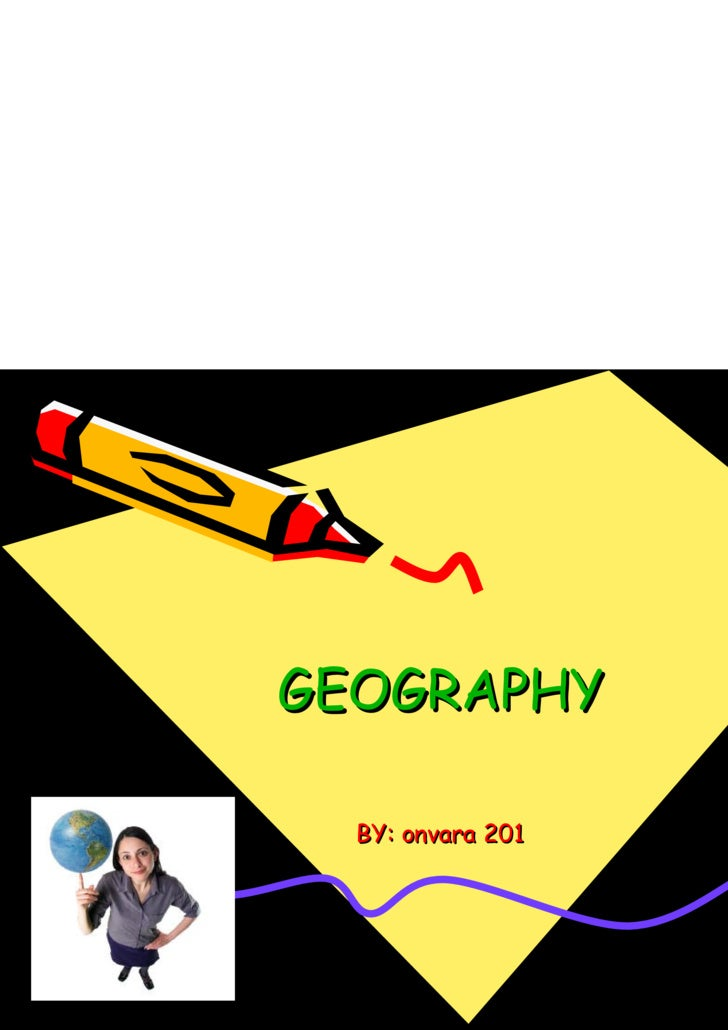 GEOGRAPHY BY: onvara 201