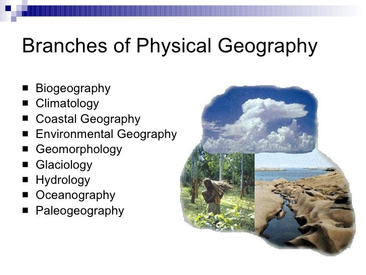 branches of geography Branches of geography (5 pages | 1775 words) there are two main branches of geography viz, physical geography and human geography all the other known branches of geography, essentially are.