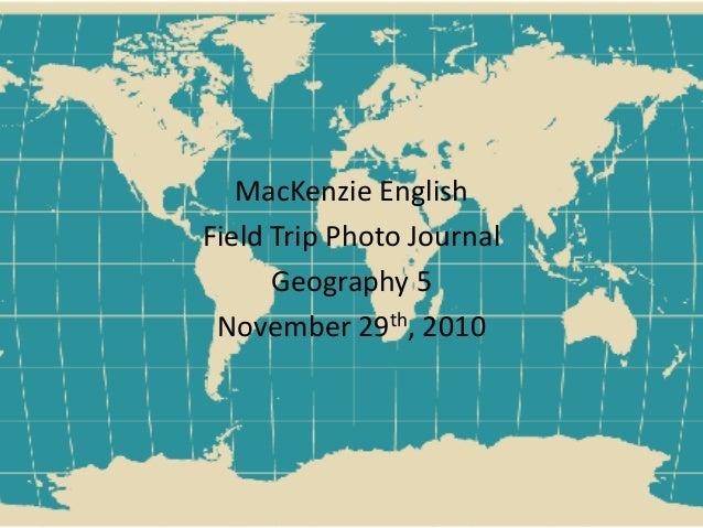 MacKenzie English Field Trip Photo Journal Geography 5 November 29th, 2010
