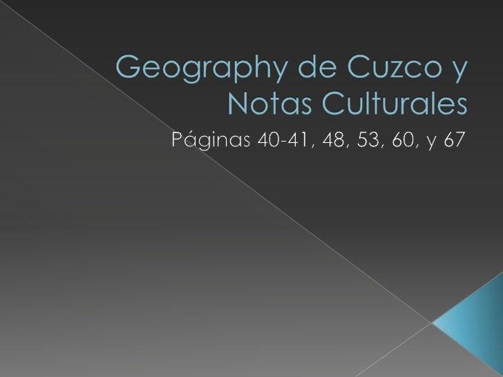 Geography de Cuzco y NotasCulturales<br />Páginas 40-41, 48, 53, 60, y 67<br />