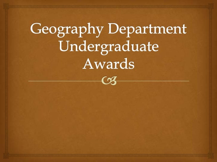 The Joseph A. Schwendeman           Award                            Requirements: Student must be a declared geography ...