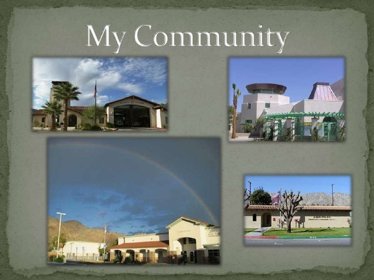  The students will be introduced to the concept of community  including those people/places that make up their local  com...