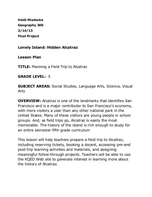 Heidi MiedeckeGeography 3003/14/13Final ProjectLonely Island: Hidden AlcatrazLesson PlanTITLE: Planning a Field Trip to Al...