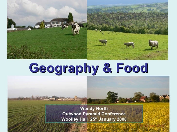 Geography & Food Wendy North Outwood Pyramid Conference Woolley Hall  25 th  January 2008
