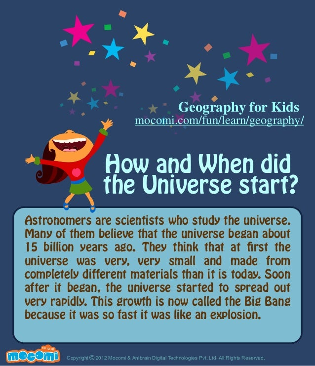 How and When did the Universe start? Astronomers are scientists who study the universe. Many of them believe that the univ...