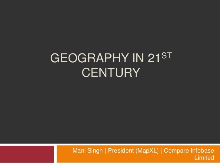 GEOGRAPHY IN 21ST   CENTURY   Mani Singh | President (MapXL) | Compare Infobase                                           ...