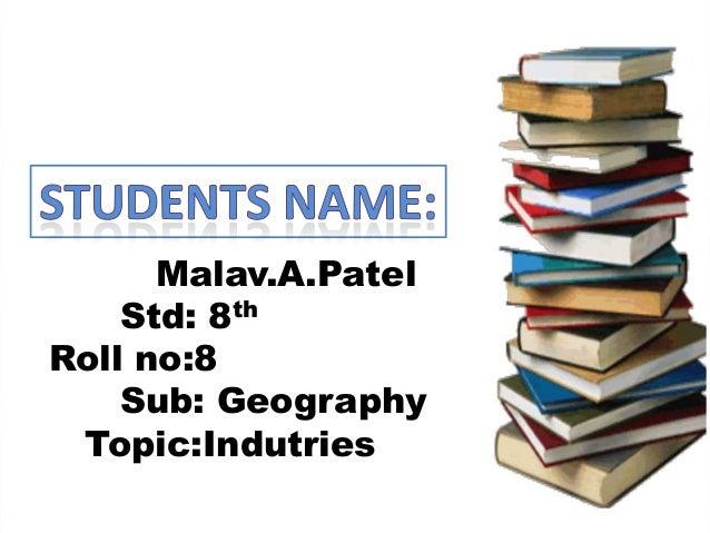 Malav.A.Patel Std: 8th Roll no:8 Sub: Geography Topic:Indutries