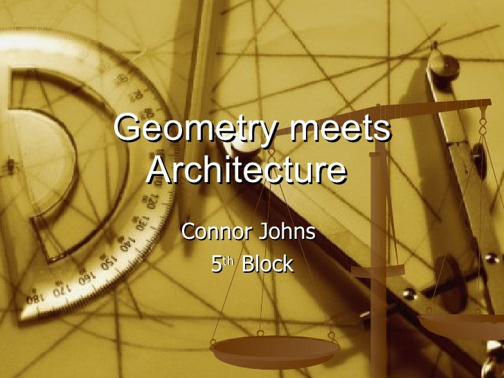 Geometry meets Architecture  Connor Johns  5 th  Block