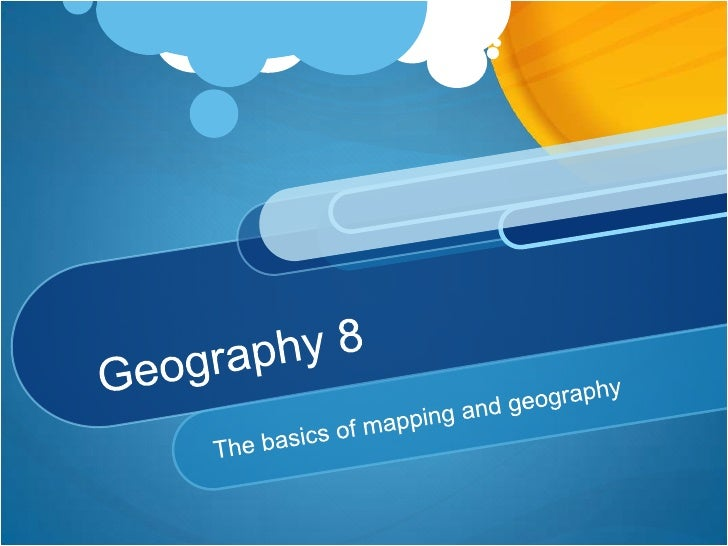 Geography 8<br />The basics of mapping and geography<br />