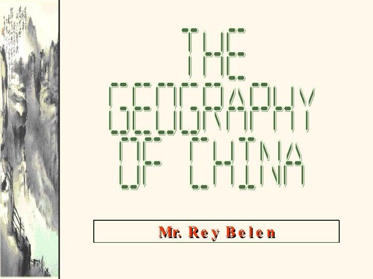 The Geography of China M r.  R e y  B e l e n