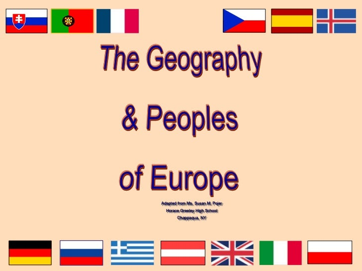 The Geography<br />& Peoples<br />of Europe<br />Adapted from Ms. Susan M. Pojer <br />Horace Greeley High School<br />Cha...