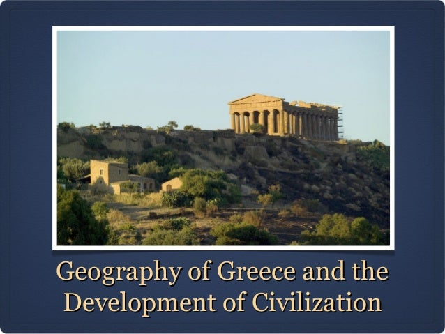 Geography of Greece and theDevelopment of Civilization