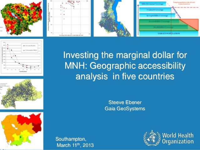 Investing the marginal dollar for                                        MNH: Geographic accessibility                    ...