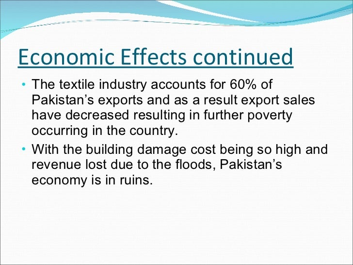 Economic Effects continued <ul><li>The textile industry accounts for 60% of Pakistan's exports and as a result export sale...