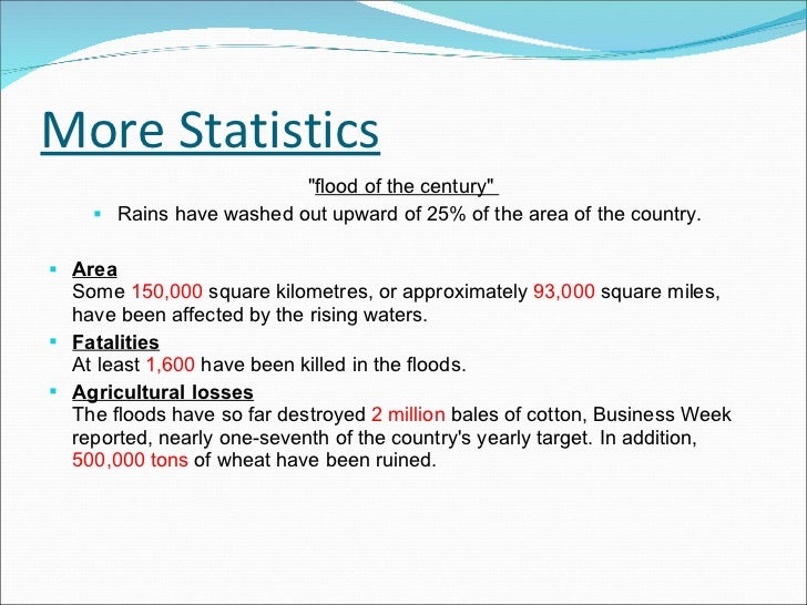 More Statistics <ul><li>&quot; flood of the century&quot;  </li></ul><ul><li>Rains have washed out upward of 25% of the ar...