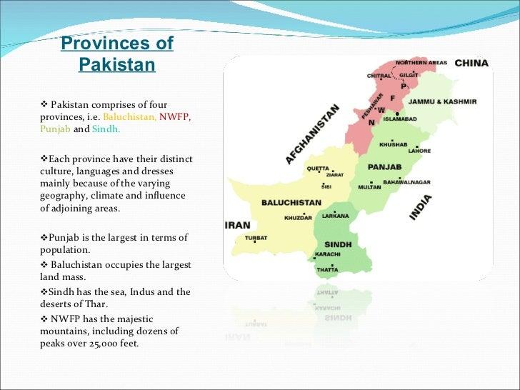 Provinces of Pakistan <ul><li>Pakistan comprises of four provinces, i.e.  Baluchistan,   NWFP,  Punjab  and  Sindh. </li><...