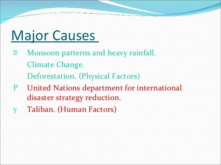 Major Causes  <ul><li>Monsoon patterns and heavy rainfall.  </li></ul><ul><li>Climate Change. </li></ul><ul><li>Deforestat...