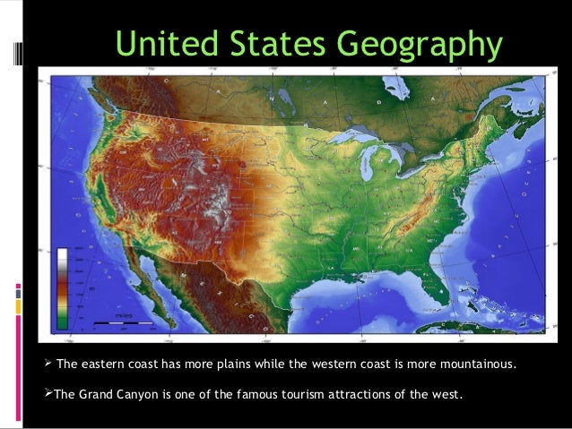 United States Geography The eastern coast has more plains while the western coast is more mountainous.The Grand Canyon i...