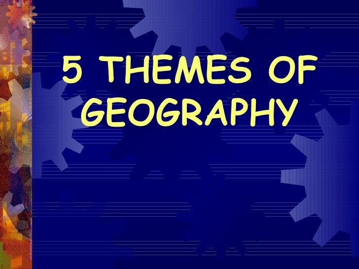 5 THEMES OF GEOGRAPHY