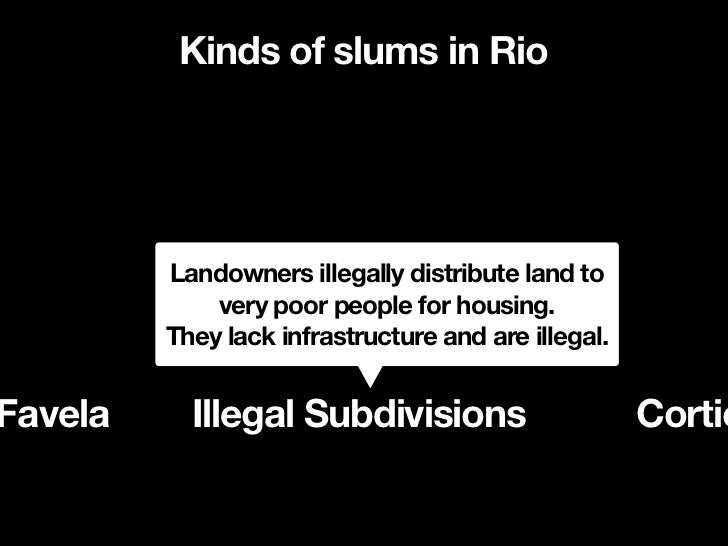 Kinds of slums in Rio                Housing or flats divided               and sub-leased to many              poor peopl...