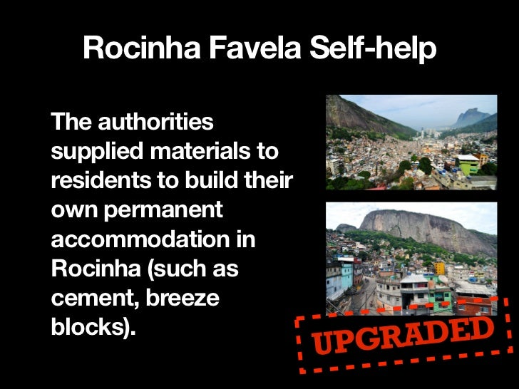 Rocinha Favela Self-help- Now an urbanized neighbourhood- Almost all houses are built with brick and concrete today- Suppl...