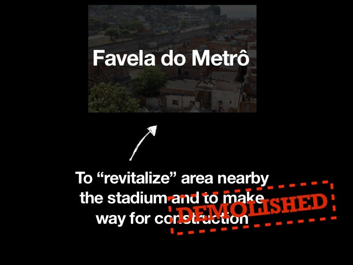 Favela do Metrô                                  New Homes          People are relocated in        apartments or are homel...