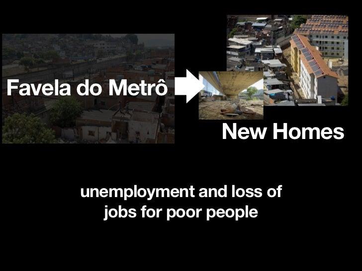 SUSTAIN ABLE       Rocinha                          Metrô✔   Informal economy              Much quicker effect    sustaine...