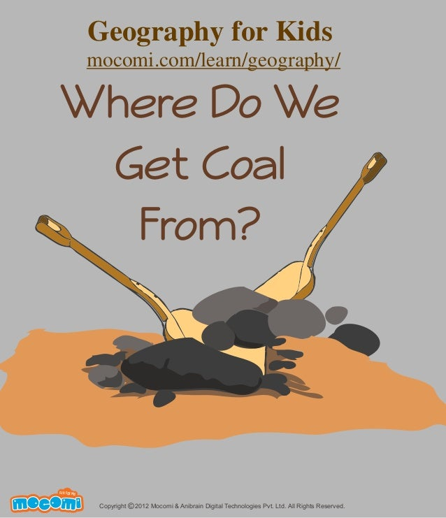 Where Do We Get Coal From? Copyright 2012 Mocomi & Anibrain Digital Technologies Pvt. Ltd. All Rights Reserved.© UNF FOR M...